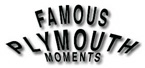 Famous Plymouth Moments